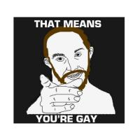 Tuo tarkoittaa että olet homo